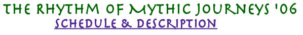 The Rhythm of Mythic Journeys '06: Schedule and Description
